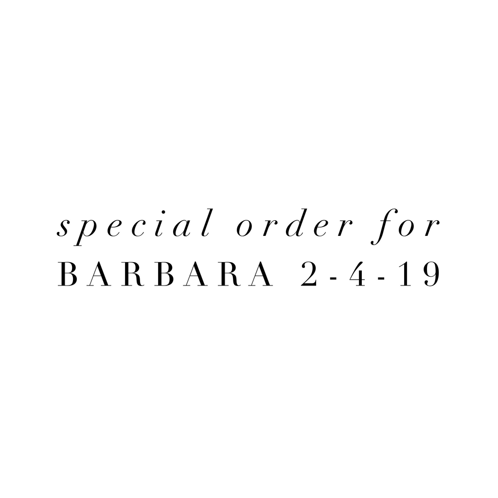 Special Order For Barbara 2-4-19