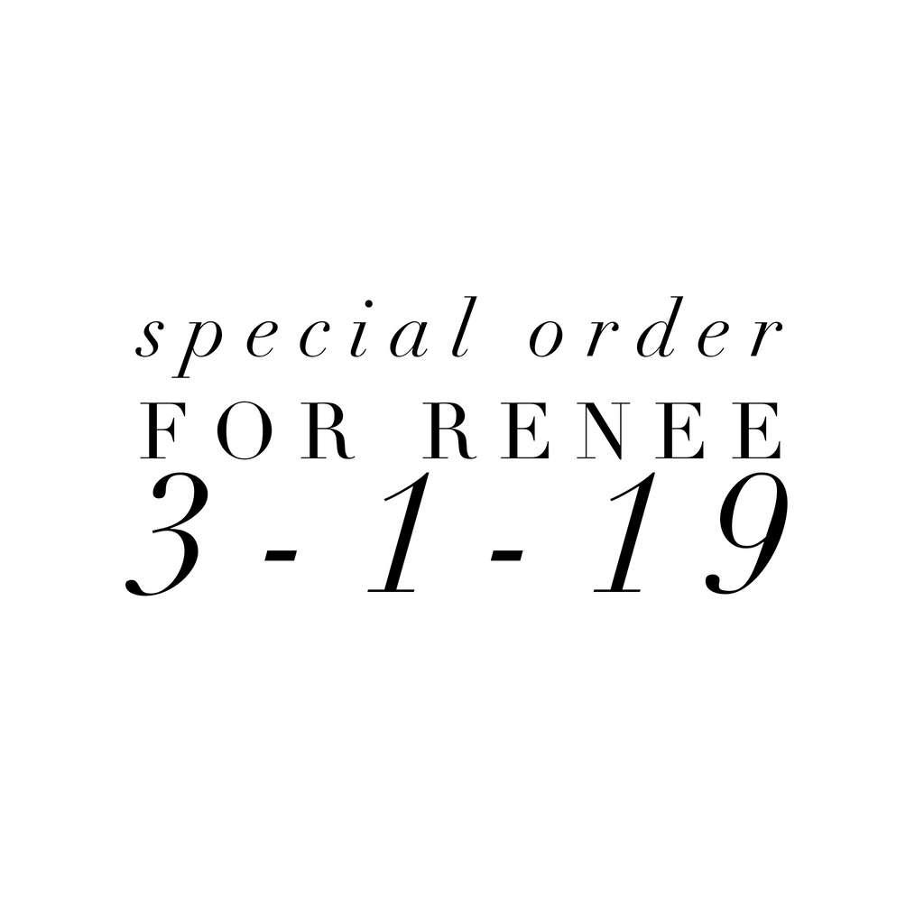 Special Order for Renee 3-1-19