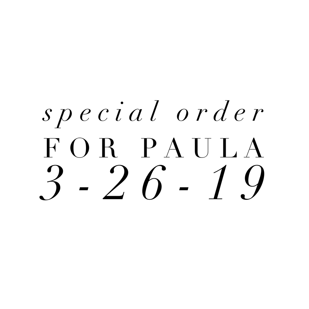 Special Order for Paula 3-26-19