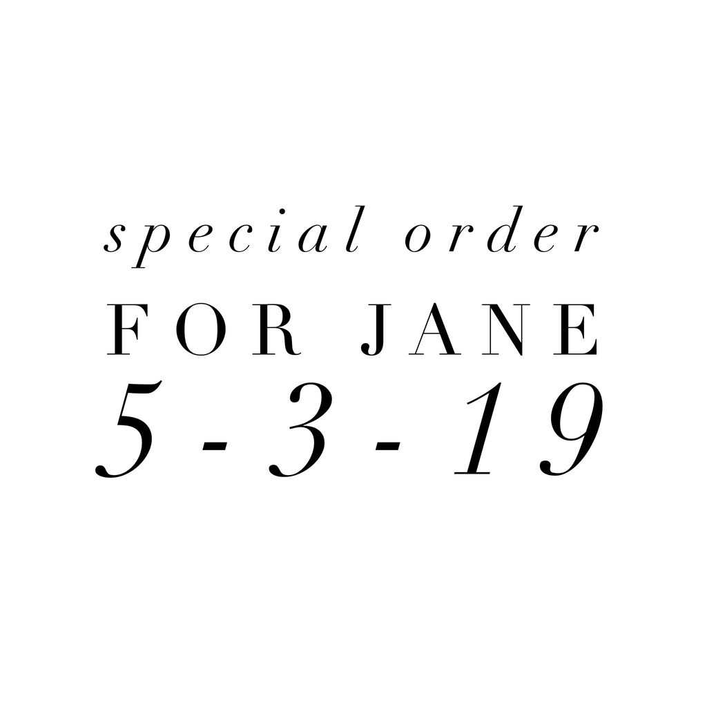 Special Order for Jane 5-3-19