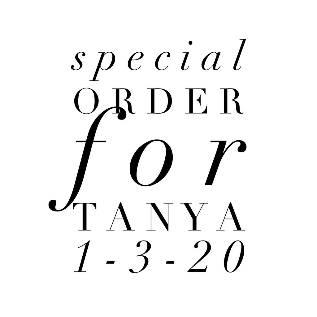 Special Order for Tanya 1-3-20