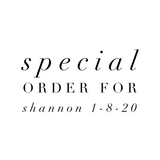 Special Order for Shannon 1-8-20