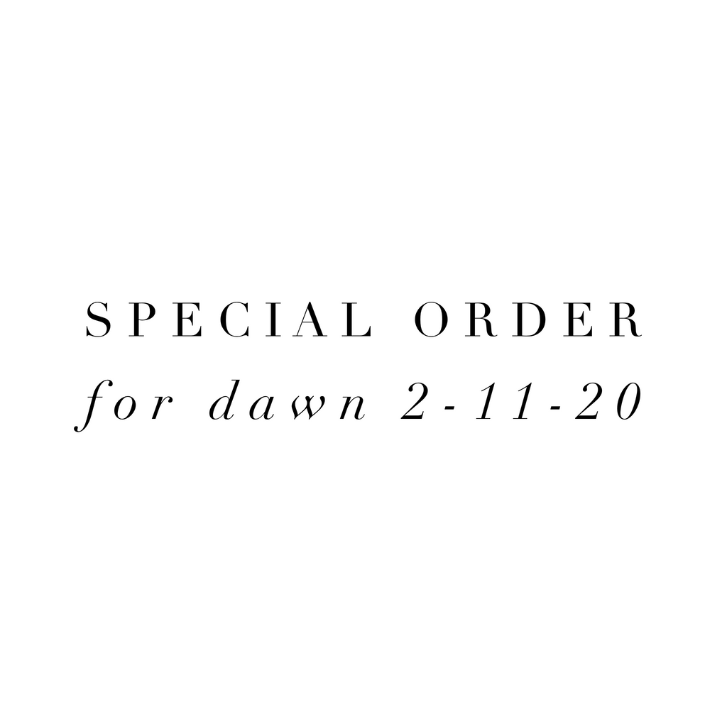 Special Order for Dawn 2-11-20
