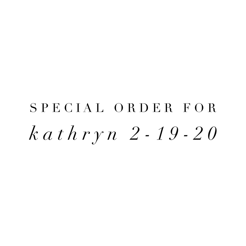 Special Order for Kathryn 2-19-20