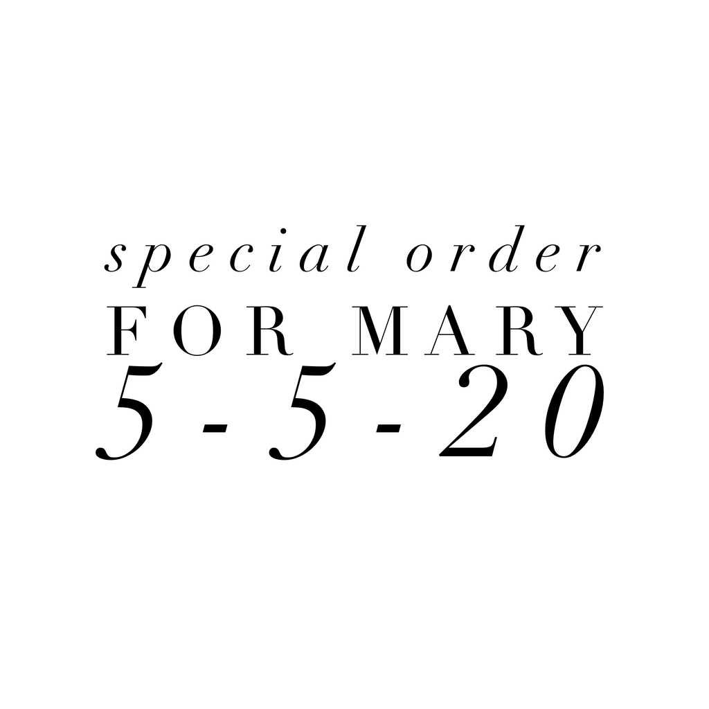Special Order For Mary 5-5-20