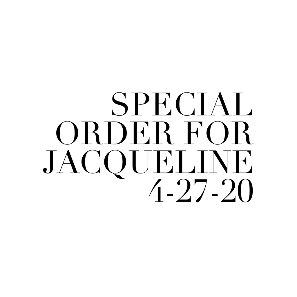 Special Order for Jacqueline 4-27-20