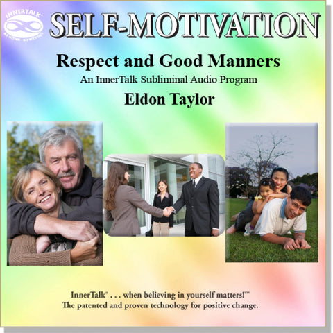 Respect and Good Manners (InnerTalk subliminal self help affirmations program in CD and MP3)