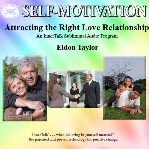 Attracting the Right Love Relationship (InnerTalk subliminal self help program)