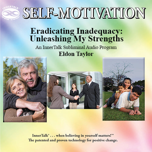 Eradicating Inadequacy: Unleashing My Strengths. An InnerTalk subliminal self-help audio program.