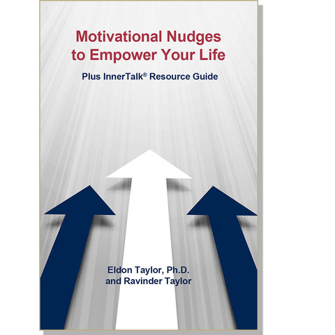 Motivational Nudges to Empower Your Life plus InnerTalk Resource Guide by Eldon Taylor Ph.D. and Ravinder Taylor