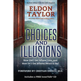Choices and Illusions: How Did I Get Where I Am, and How Do I Get Where I Want to Be? by Eldon Taylor