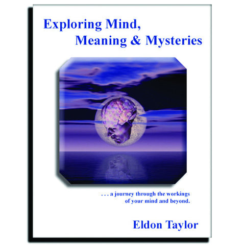 Mind, Meaning and Mysteries by Eldon Taylor