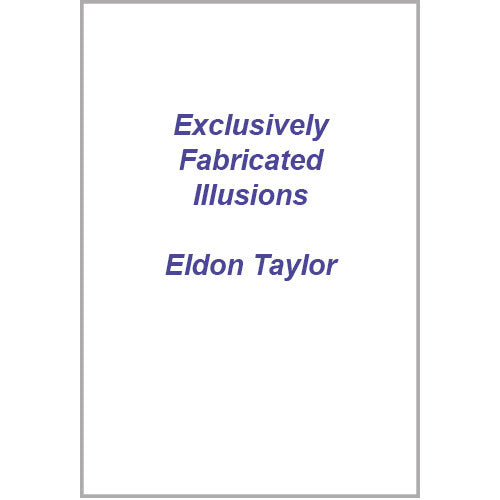Exclusively Fabricated Illusions by Eldon Taylor
