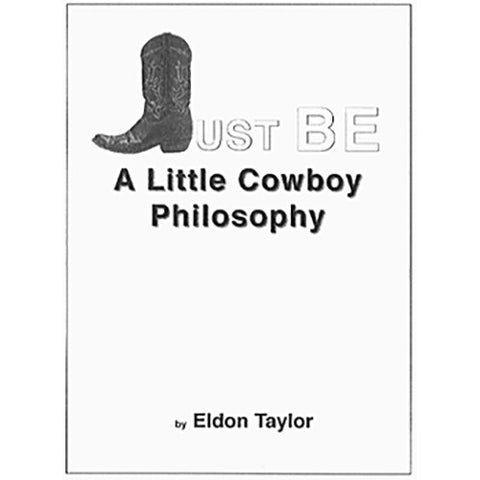 Just Be: A Little Cowboy Philosophy by Eldon Taylor