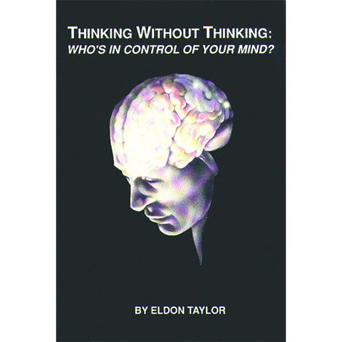 Thinking Without Thinking: Who's In Control Of Your Mind?  by Eldon Taylor