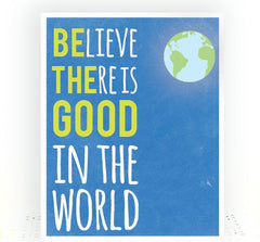 Believe There Is Good In The World Sign, Inspirational Quote Print, Classroom Wall Art, Graduation Gift, Gifts For Travelers, Be The Good