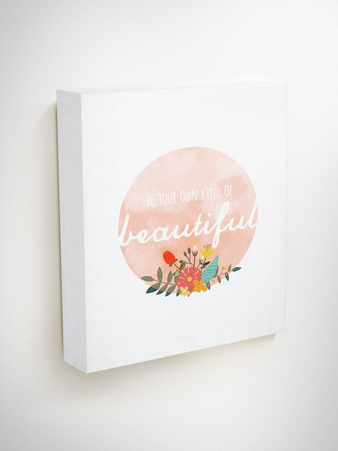 Be Your Own Kind Of Beautiful, Floral Canvas Art, Floral Wall Decor, Beautiful Wall Art, Confidence, Canvas Art Quote, Motivational Wall Art