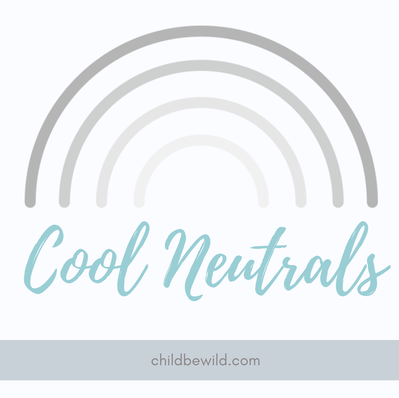 Cool Neutrals childbewild.com text below Shades of gray in rainbow illustration