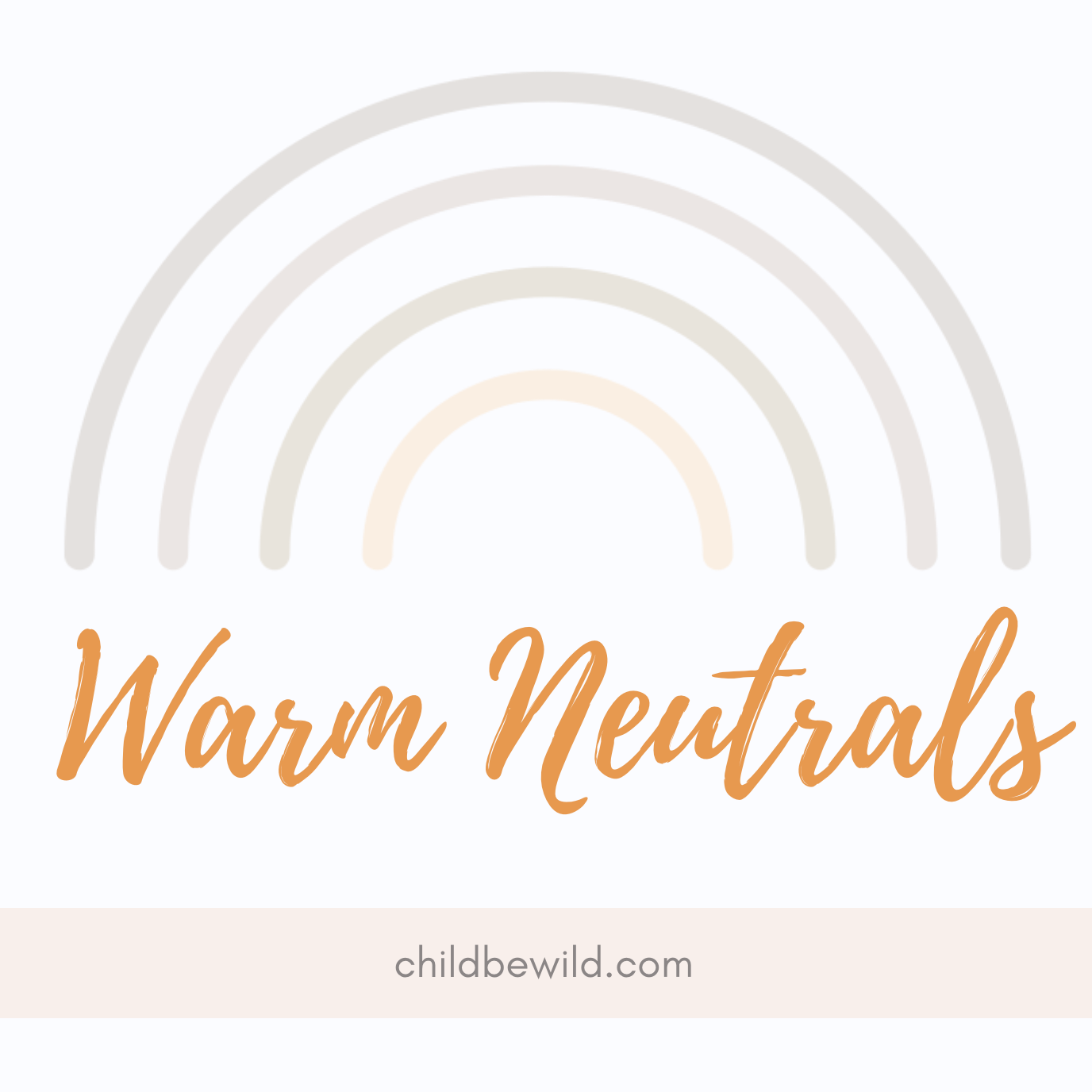 Warm Neutrals childbewild.com text below rainbow illustration in warm gray tones