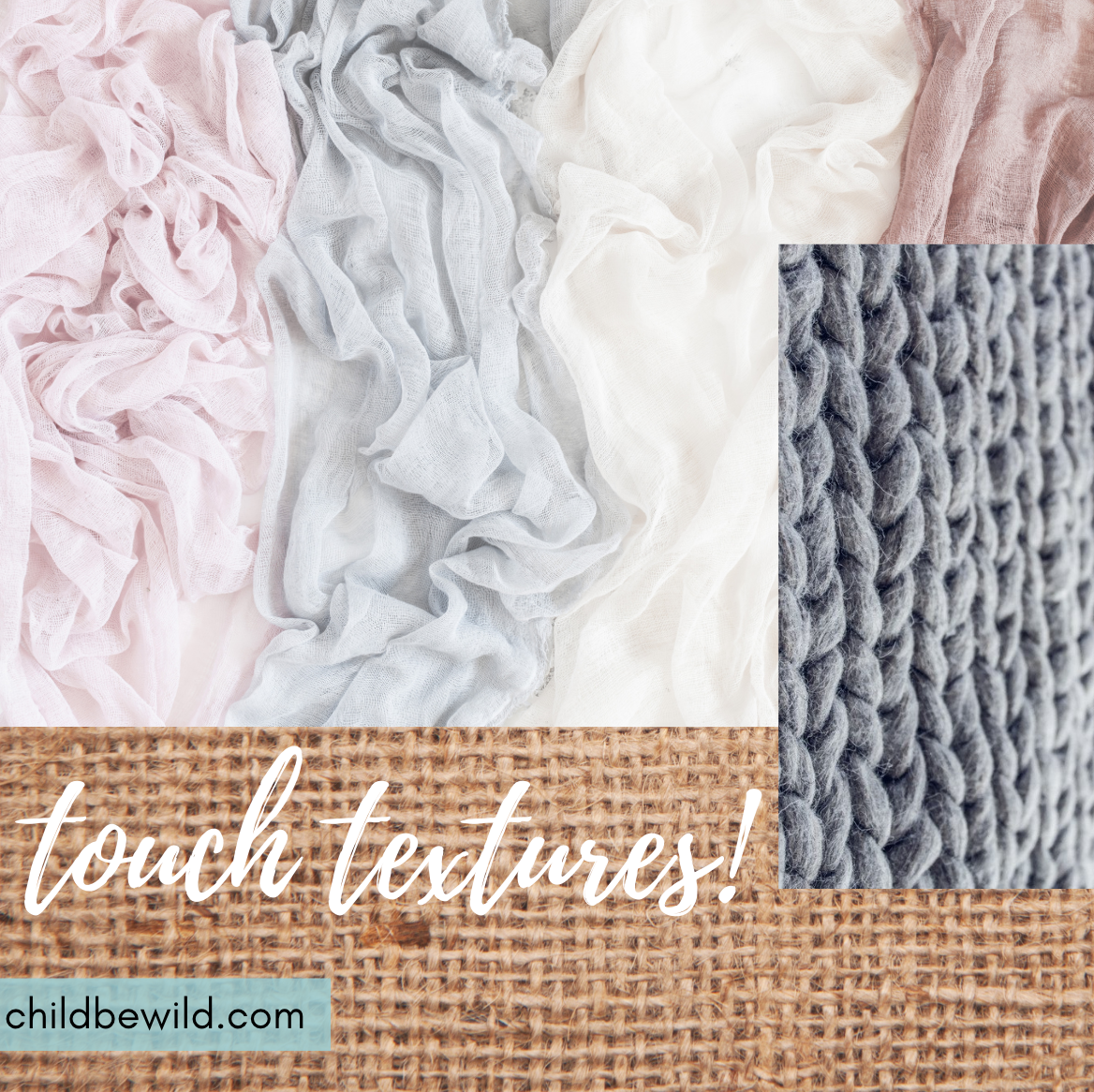 Touch Textures childbewild.com text below photo collage of curled sheer fabrics, braided wool fabric, and rough natural texture