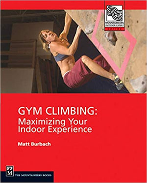 Mountaineers Books Gym Climbing Maximizing Your Indoor Experience