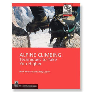 Alpine Climbing: Techniques by Mark Houston & Cathy Cosley