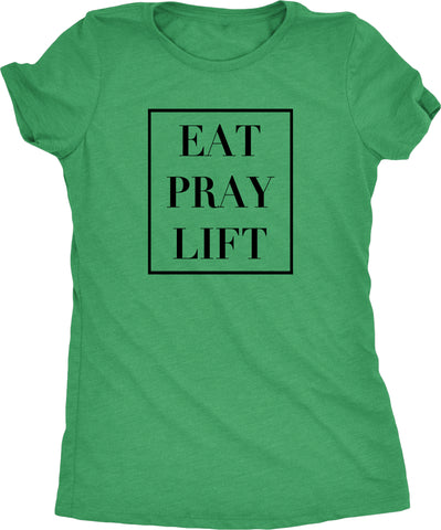 Eat, Pray, Lift Womens Tri-Blend T-Shirt