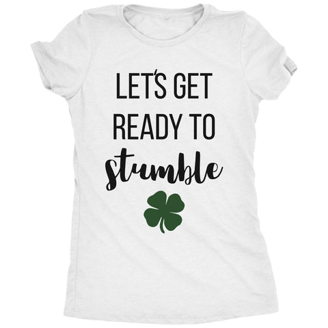 Let's Get Ready To Stumble St. Patrick's Day Women's T-Shirt