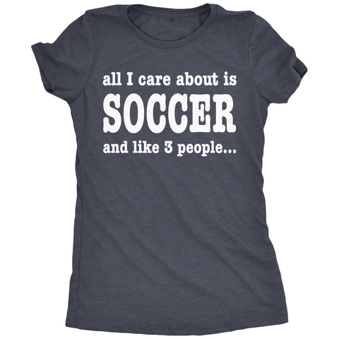 All I Care About Is Soccer Women's Tri-Blend T-Shirt
