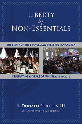 Liberty in Non-Essentials: The Story of the Evangelical Presbyterian Church