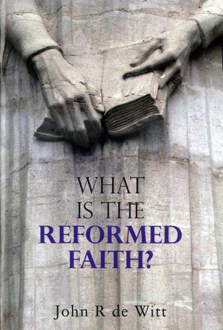 What Is The Reformed Faith?