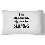 Pillow Case - 'I am Succeeding while I'm Sleeping' (white)