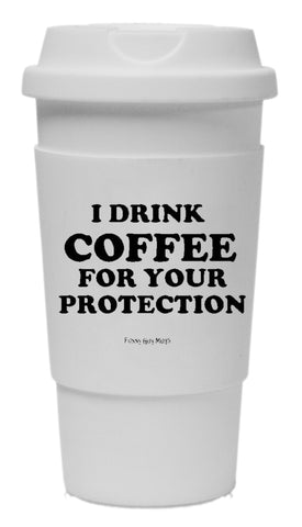 I Drink Coffee For Your Protection - Eyes On Bottom Tumbler