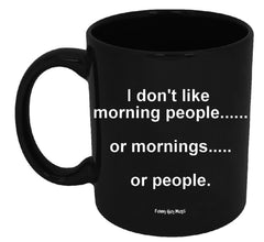 I Don't Like Morning People Or Mornings Or People Mug