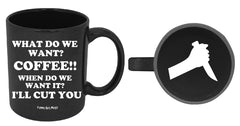 What Do We Want? Coffee!! When Do We Want It? I'll Cut You - Knife On Bottom Mug
