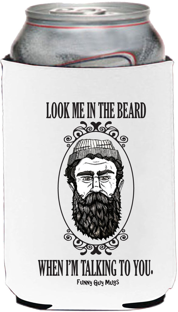 Look Me In The Beard When I'm Talking To You - Beard On Bottom Neoprene Can Coolie