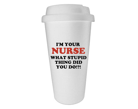 I'm Your Nurse What Stupid Thing Did You Do Tumbler