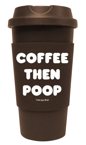 Coffee Then Poop Tumbler