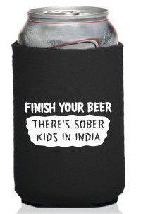 Finish Your Beer There's Sober Kids in India Neoprene Can Coolie