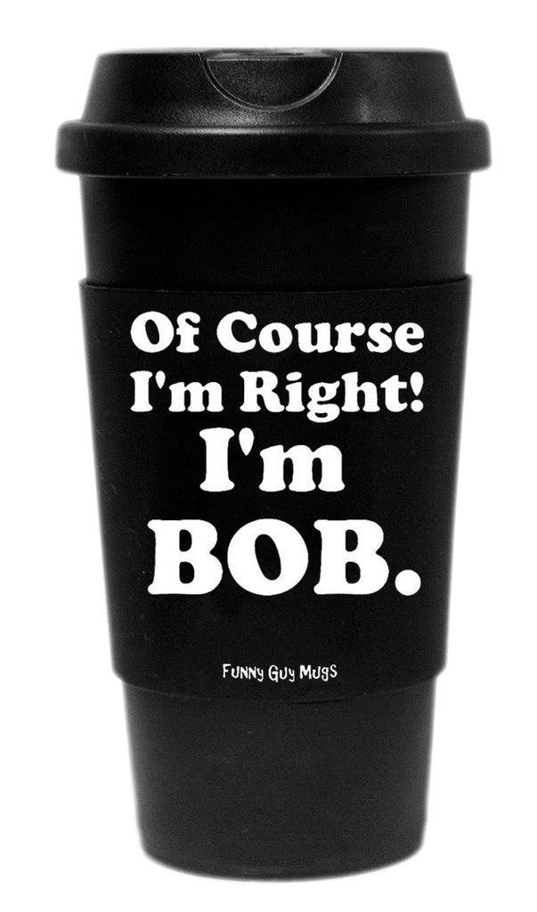Of Course I'm Right I'm Bob Tumbler