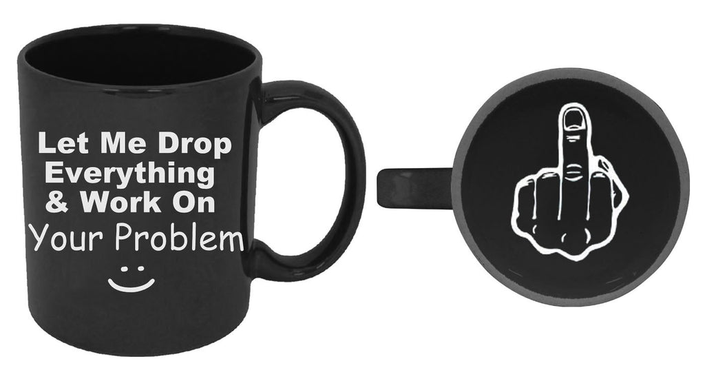Let Me Drop Everything And Work On Your Problem - Finger On Bottom Mug