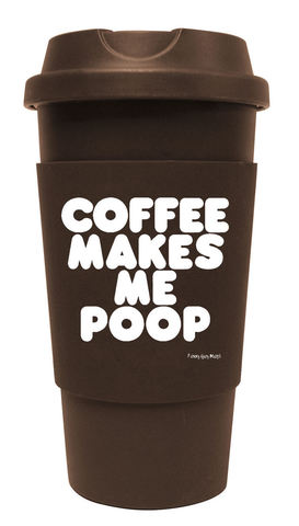 Coffee Makes Me Poop Tumbler