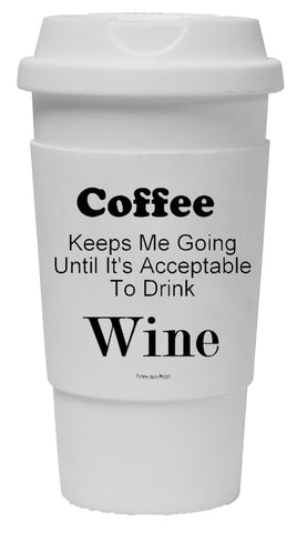 Coffee Keeps Me Going Until It's Acceptable To Drink Wine Tumbler
