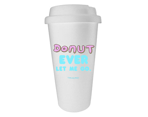 Donut Ever Let Me Go Tumbler