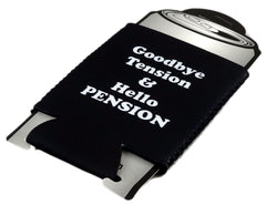 Goodbye Tension & Hello Pension Neoprene Can Coolie
