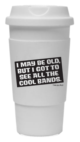 I May Be Old But I Got To See All The Cool Bands Tumbler