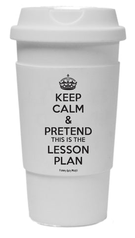 Keep Calm & Pretend This Is The Lesson Plan Tumbler