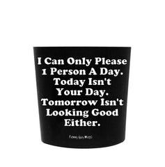 I Can Only Please 1 Person A Day Tumbler