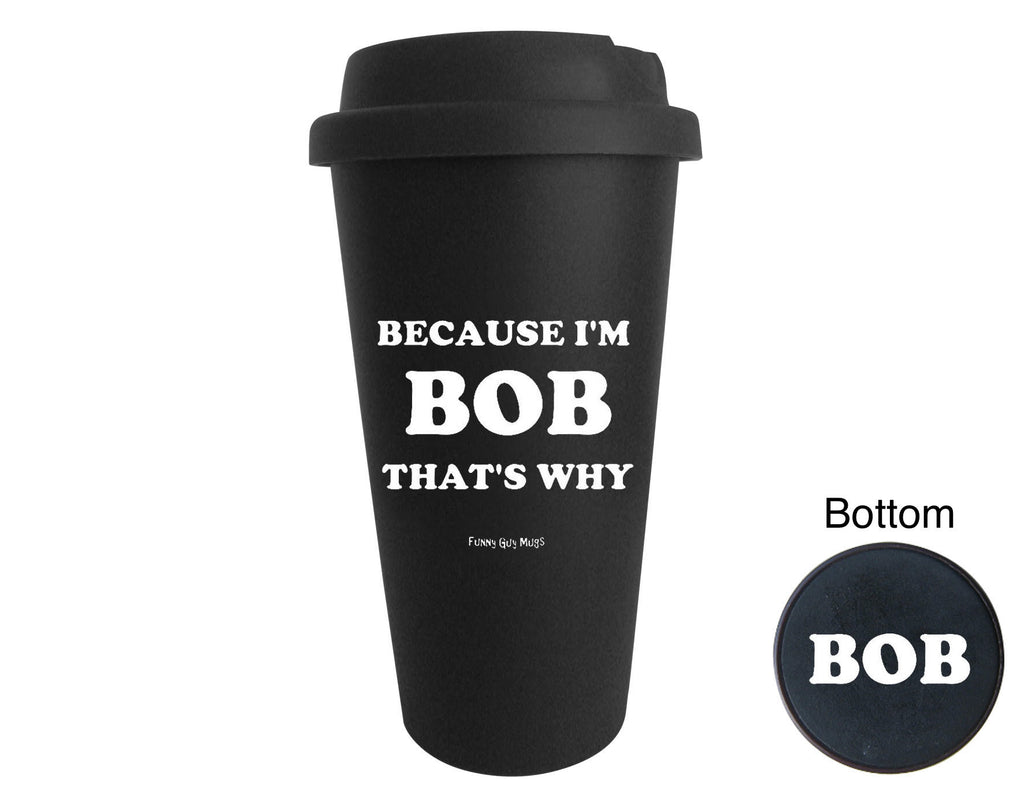 Because I'm Bob That's Why Tumbler