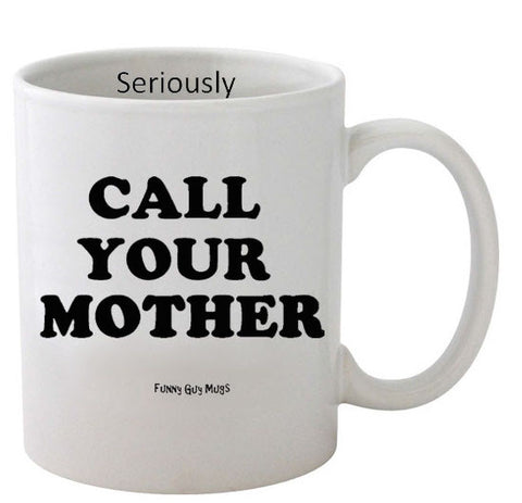 Call Your Mother - Seriously On Inside Mug